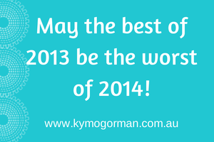 May the Best of 2013 Be The Worst of 2014 For Your Business