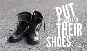 Put yourself in their shoes.